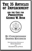 The 35 Articles of Impeachment, by Congressman Dennis Kucinich